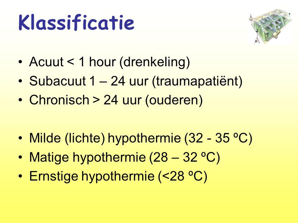 Klassificatie •Acuut < 1 hour (drenkeling) •Subacuut 1 – 24 uur (traumapatiënt) •Chronisch > 24 uur (ouderen) •Milde (lichte) hypothermie (32 - 35 ºC) •Matige hypothermie (28 – 32 ºC) •Ernstige hypothermie (<28 ºC)