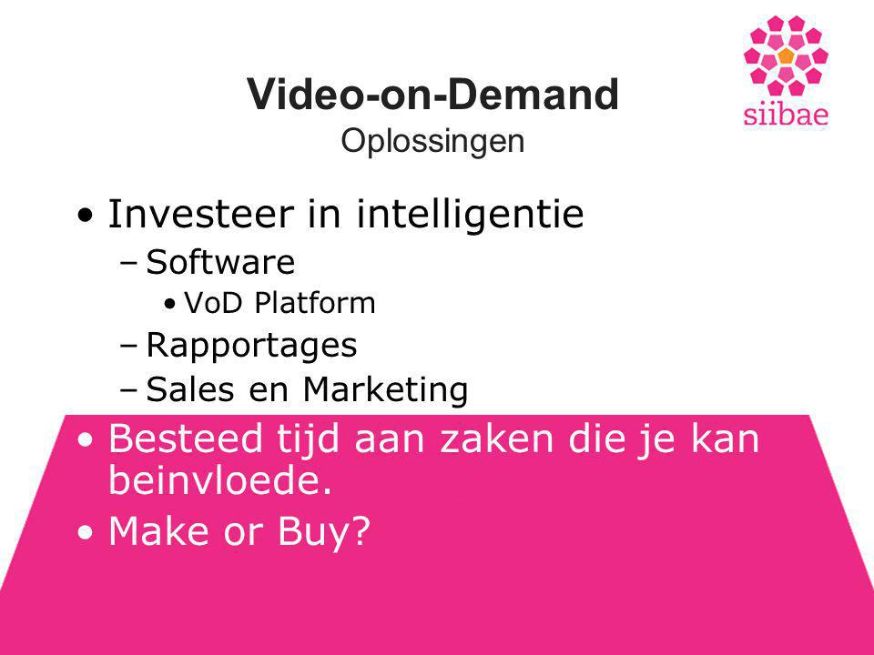 Video-on-Demand Oplossingen •Investeer in intelligentie –Software •VoD Platform –Rapportages –Sales en Marketing •Besteed tijd aan zaken die je kan beinvloede.