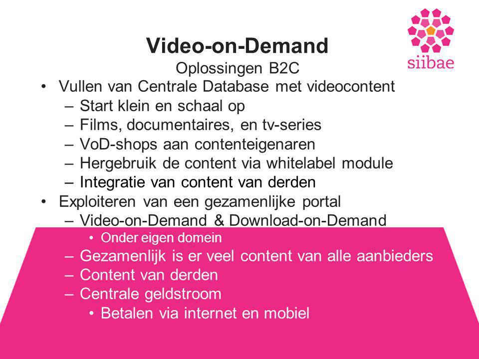 Video-on-Demand Oplossingen B2C •Vullen van Centrale Database met videocontent –Start klein en schaal op –Films, documentaires, en tv-series –VoD-shops aan contenteigenaren –Hergebruik de content via whitelabel module –Integratie van content van derden •Exploiteren van een gezamenlijke portal –Video-on-Demand & Download-on-Demand •Onder eigen domein –Gezamenlijk is er veel content van alle aanbieders –Content van derden –Centrale geldstroom •Betalen via internet en mobiel