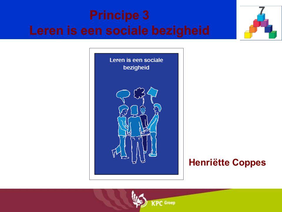 Principe 3 Leren is een sociale bezigheid Henriëtte Coppes