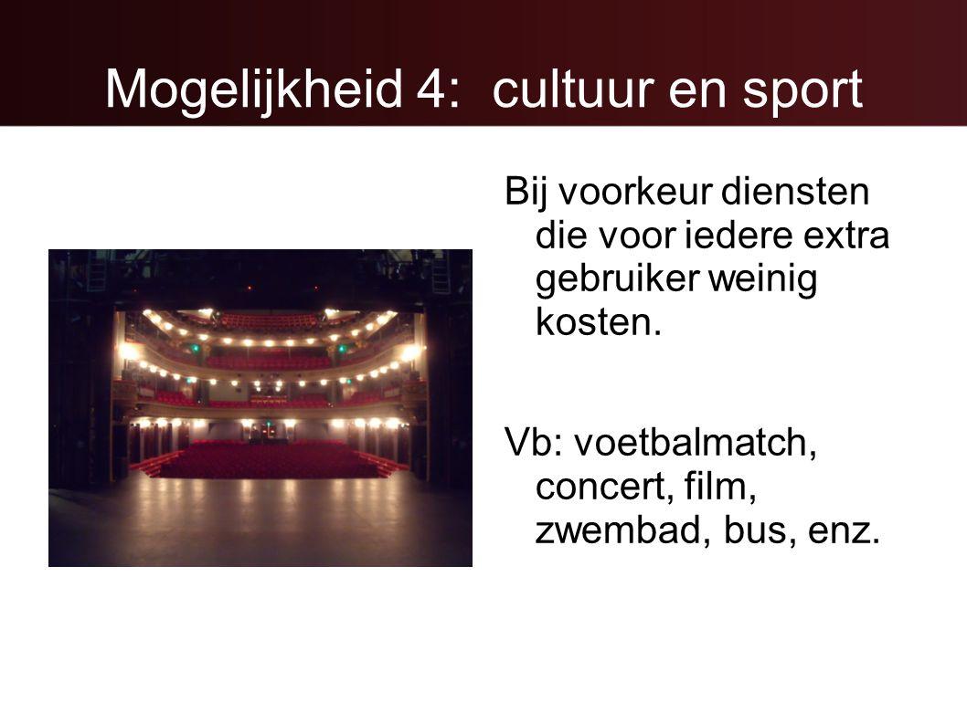 Mogelijkheid 4: cultuur en sport Bij voorkeur diensten die voor iedere extra gebruiker weinig kosten. Vb: voetbalmatch, concert, film, zwembad, bus, e