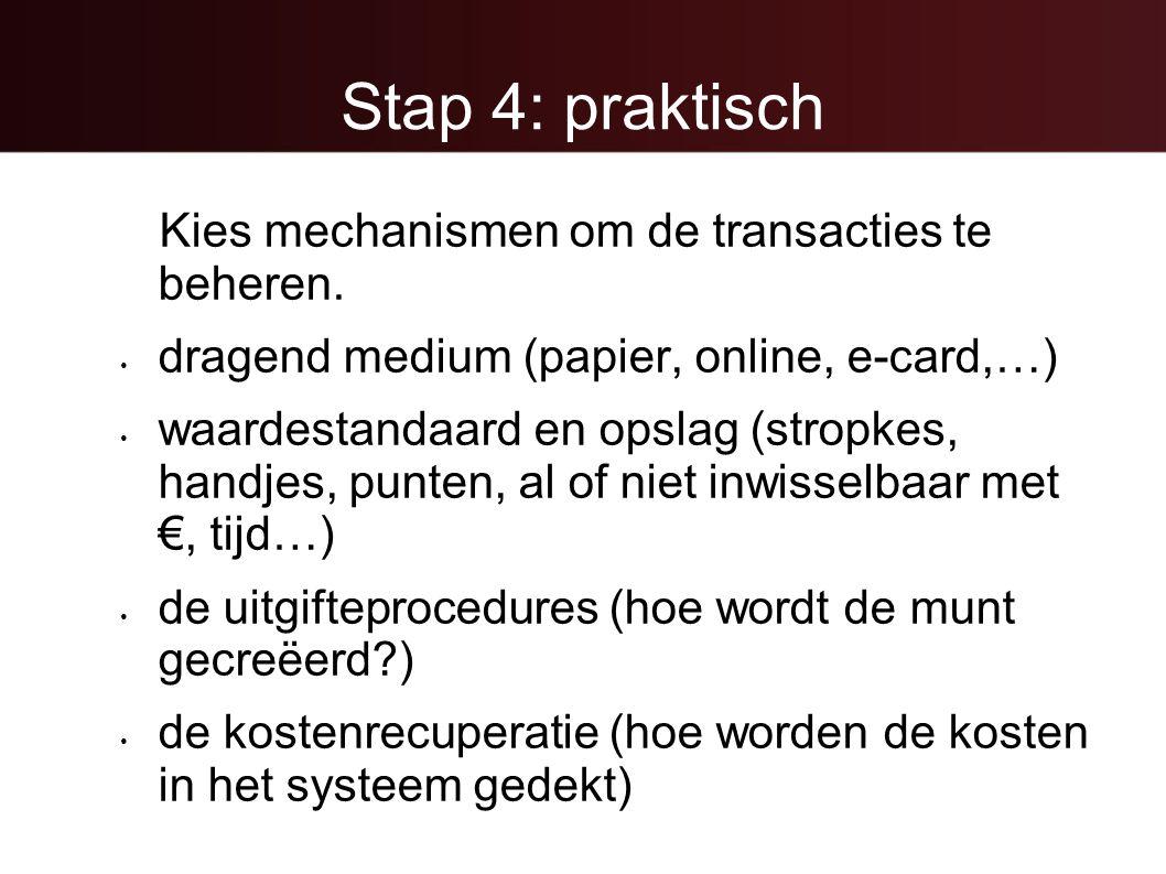 Stap 4: praktisch Kies mechanismen om de transacties te beheren. • dragend medium (papier, online, e-card,…) • waardestandaard en opslag (stropkes, ha