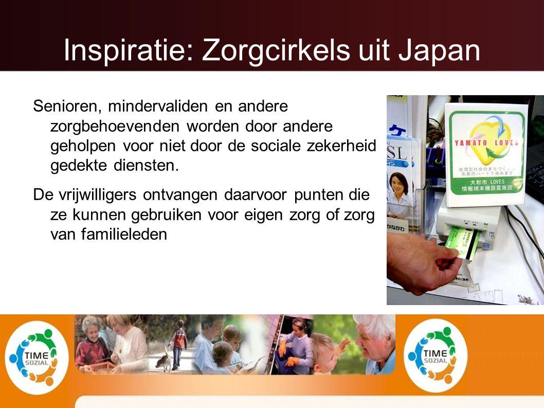 Inspiratie: Zorgcirkels uit Japan Senioren, mindervaliden en andere zorgbehoevenden worden door andere geholpen voor niet door de sociale zekerheid gedekte diensten.