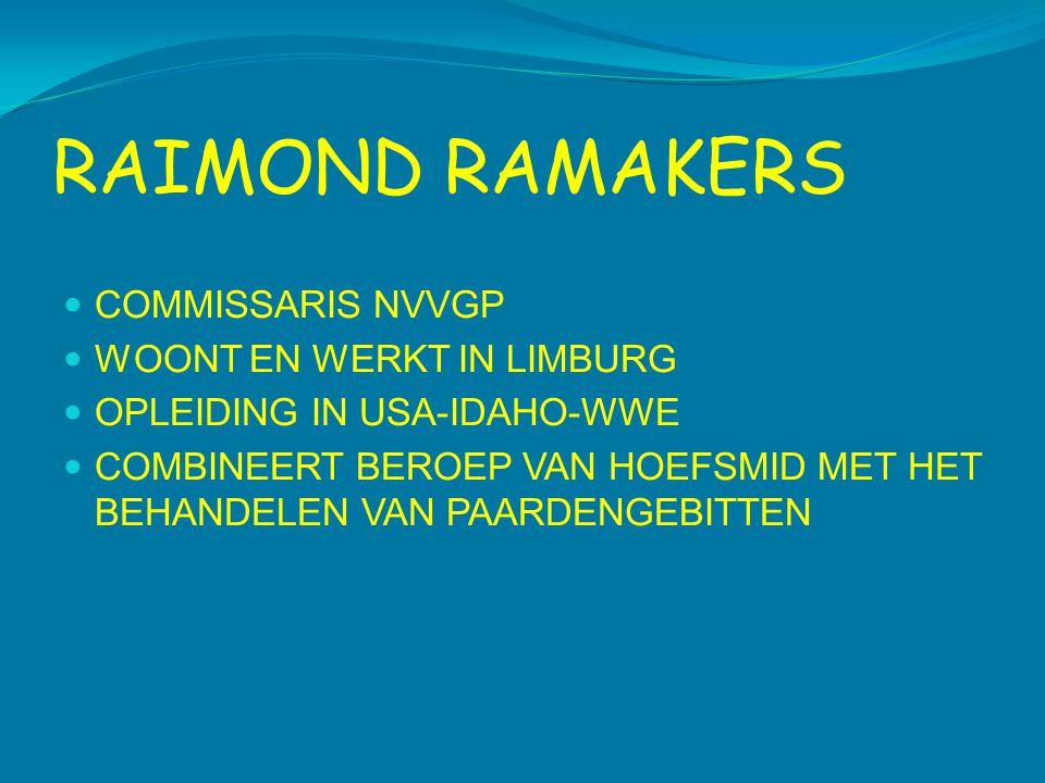 RAIMOND RAMAKERS  COMMISSARIS NVVGP  WOONT EN WERKT IN LIMBURG  OPLEIDING IN USA-IDAHO-WWE  COMBINEERT BEROEP VAN HOEFSMID MET HET BEHANDELEN VAN PAARDENGEBITTEN