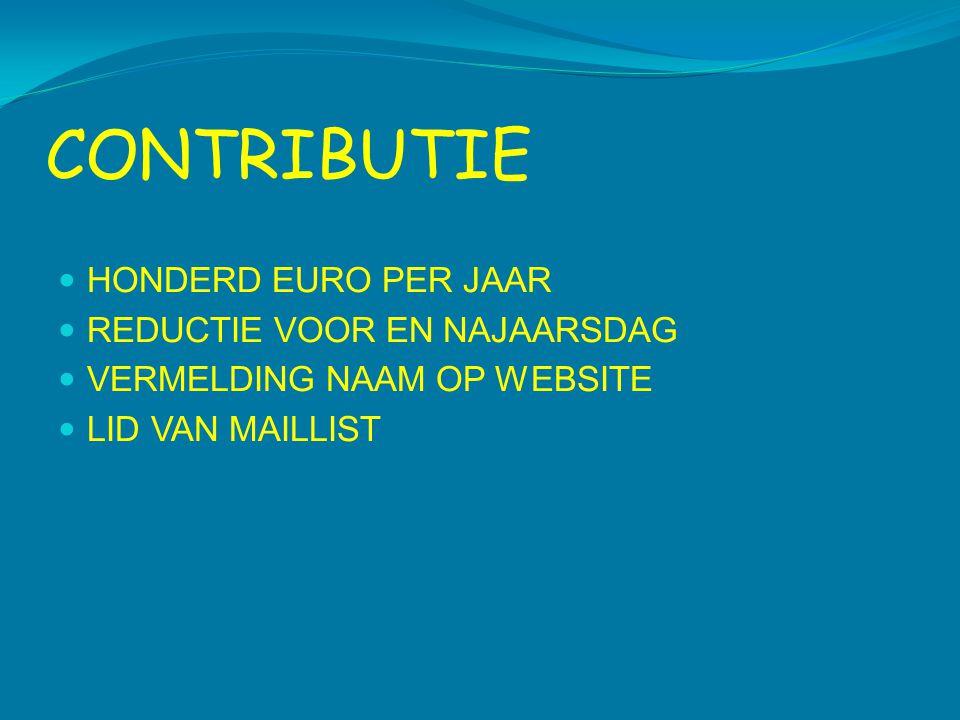 CONTRIBUTIE  HONDERD EURO PER JAAR  REDUCTIE VOOR EN NAJAARSDAG  VERMELDING NAAM OP WEBSITE  LID VAN MAILLIST
