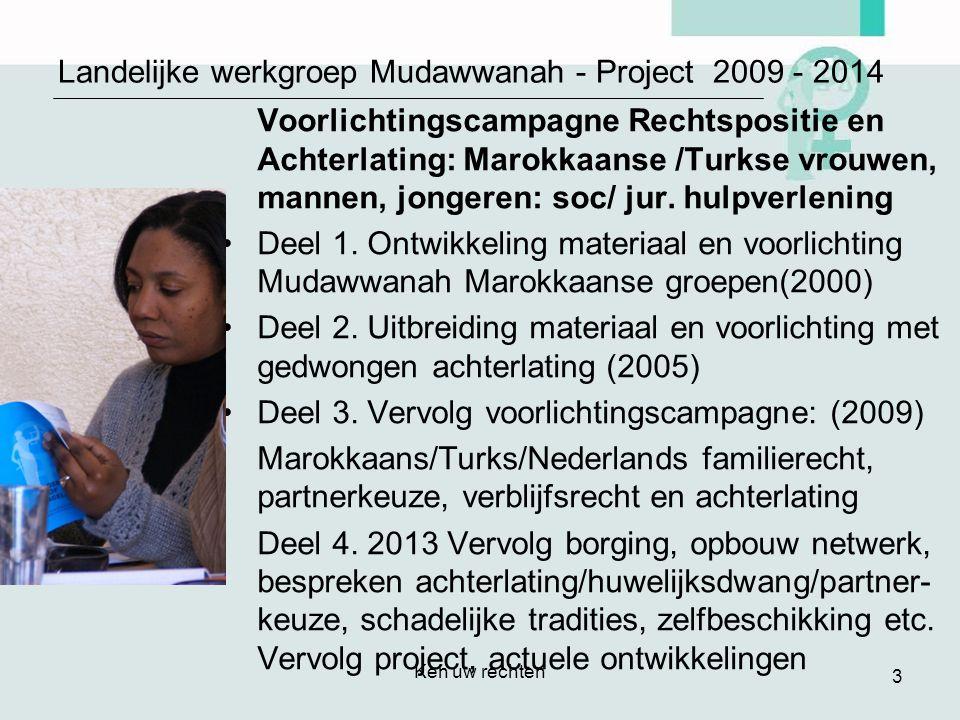 Ken uw rechten 3 Landelijke werkgroep Mudawwanah - Project 2009 - 2014 Voorlichtingscampagne Rechtspositie en Achterlating: Marokkaanse /Turkse vrouwen, mannen, jongeren: soc/ jur.