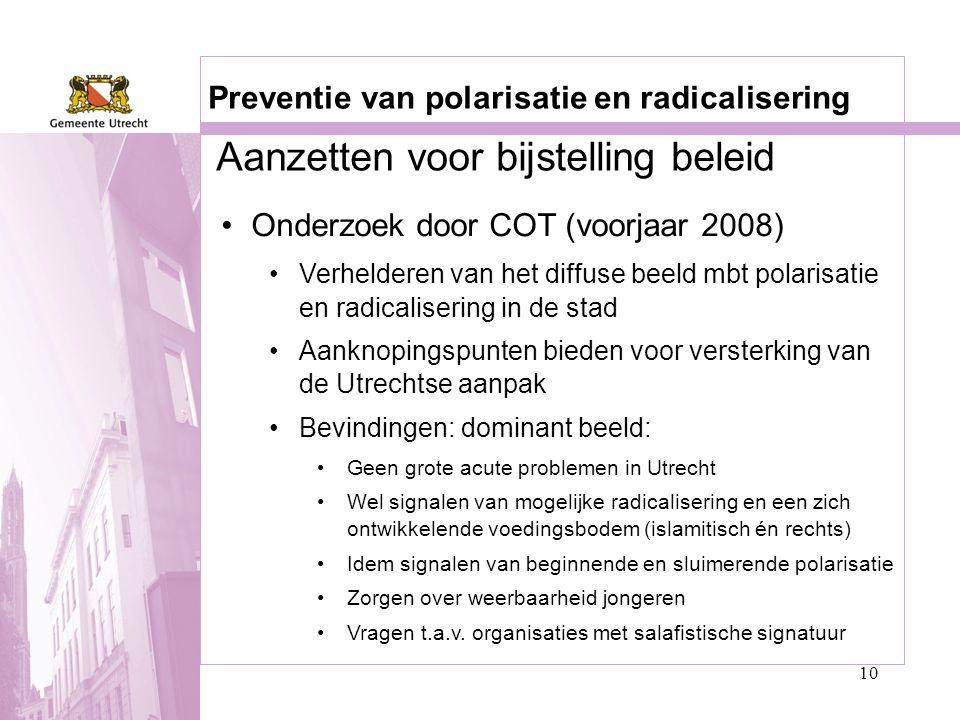 10 Preventie van polarisatie en radicalisering •Onderzoek door COT (voorjaar 2008) •Verhelderen van het diffuse beeld mbt polarisatie en radicaliserin