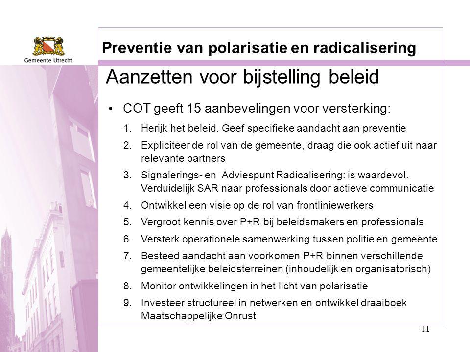 11 Preventie van polarisatie en radicalisering •COT geeft 15 aanbevelingen voor versterking: 1.Herijk het beleid. Geef specifieke aandacht aan prevent
