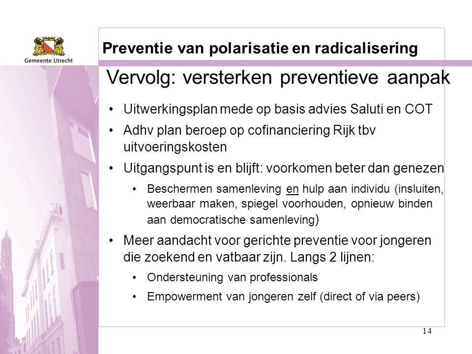 14 Preventie van polarisatie en radicalisering •Uitwerkingsplan mede op basis advies Saluti en COT •Adhv plan beroep op cofinanciering Rijk tbv uitvoe