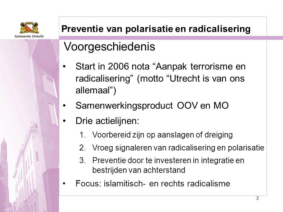 """3 Voorgeschiedenis Preventie van polarisatie en radicalisering •Start in 2006 nota """"Aanpak terrorisme en radicalisering"""" (motto """"Utrecht is van ons al"""