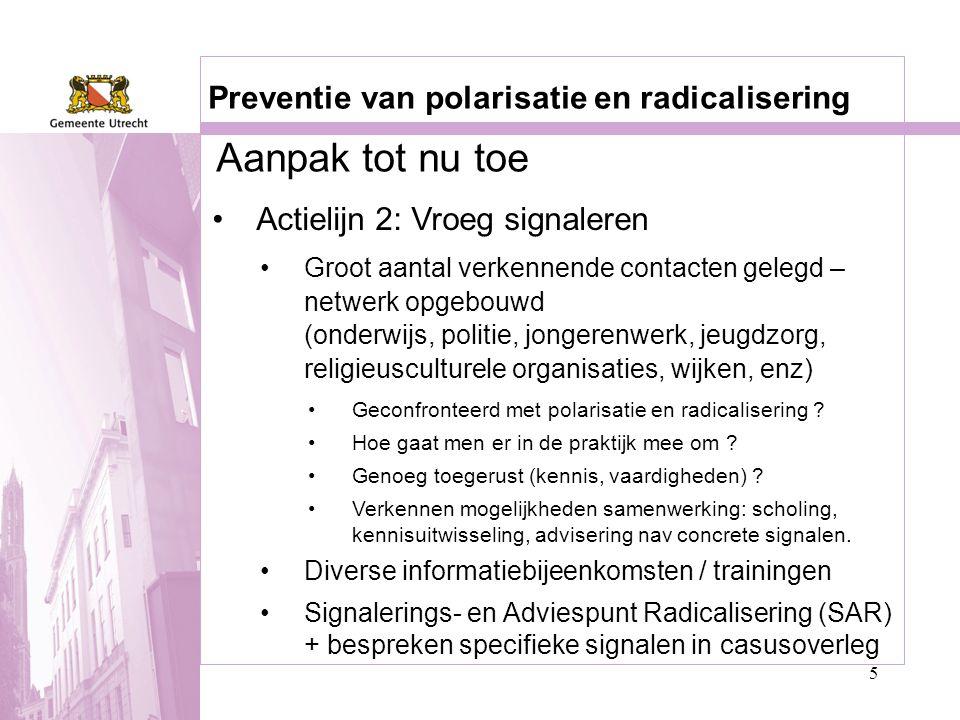 5 Preventie van polarisatie en radicalisering •Actielijn 2: Vroeg signaleren •Groot aantal verkennende contacten gelegd – netwerk opgebouwd (onderwijs