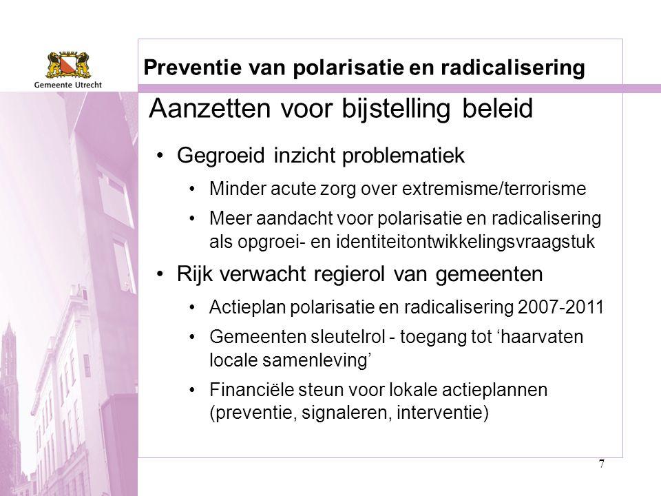 7 Preventie van polarisatie en radicalisering •Gegroeid inzicht problematiek •Minder acute zorg over extremisme/terrorisme •Meer aandacht voor polaris