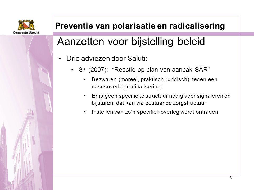 """9 Preventie van polarisatie en radicalisering •Drie adviezen door Saluti: •3 e (2007): """"Reactie op plan van aanpak SAR"""" •Bezwaren (moreel, praktisch,"""