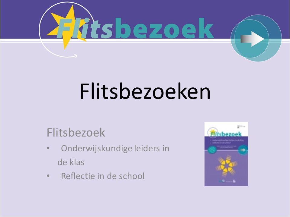 Flitsbezoeken Flitsbezoek • Onderwijskundige leiders in de klas • Reflectie in de school
