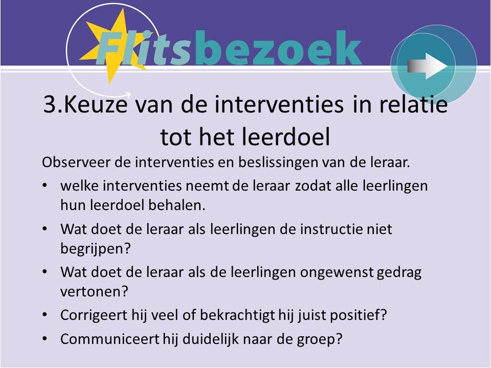3.Keuze van de interventies in relatie tot het leerdoel Observeer de interventies en beslissingen van de leraar.