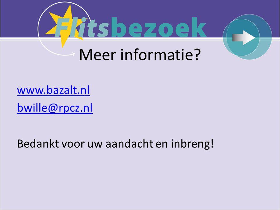 Meer informatie? www.bazalt.nl bwille@rpcz.nl Bedankt voor uw aandacht en inbreng!