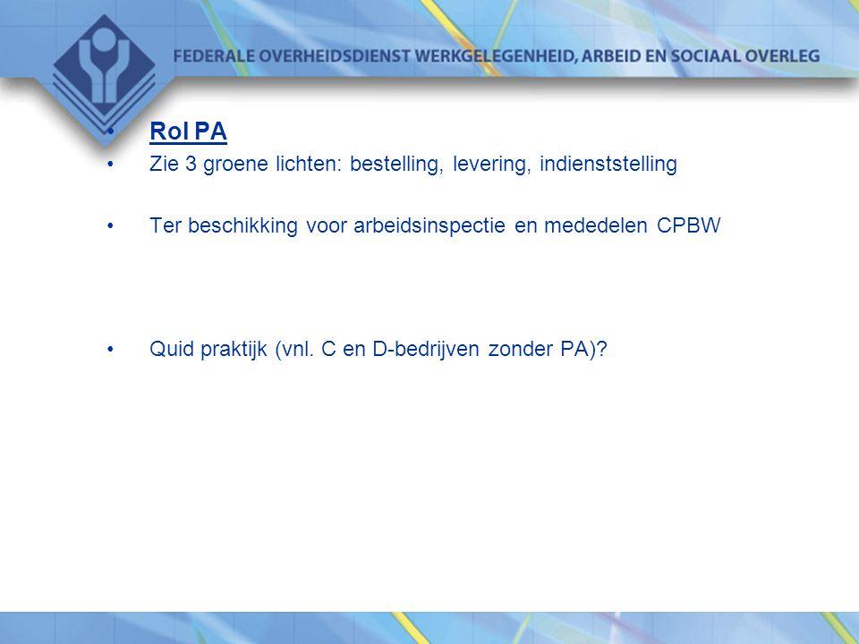 •Rol PA •Zie 3 groene lichten: bestelling, levering, indienststelling •Ter beschikking voor arbeidsinspectie en mededelen CPBW •Quid praktijk (vnl. C