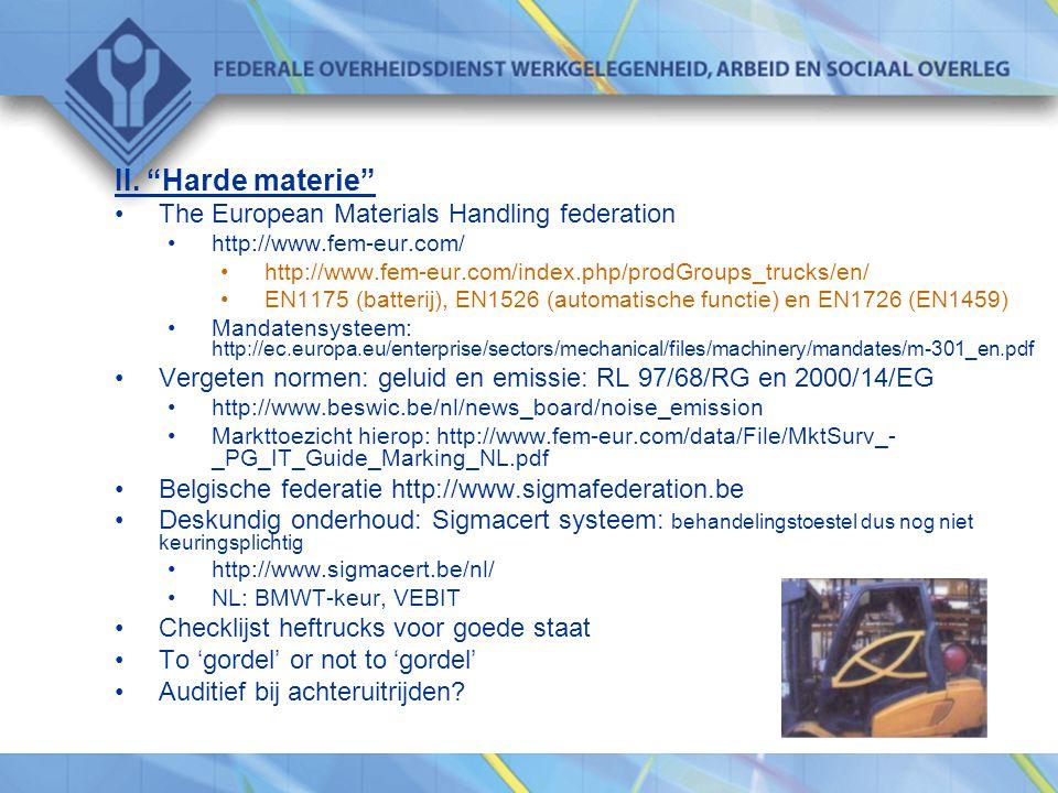 "II. ""Harde materie"" •The European Materials Handling federation •http://www.fem-eur.com/ •http://www.fem-eur.com/index.php/prodGroups_trucks/en/ •EN11"