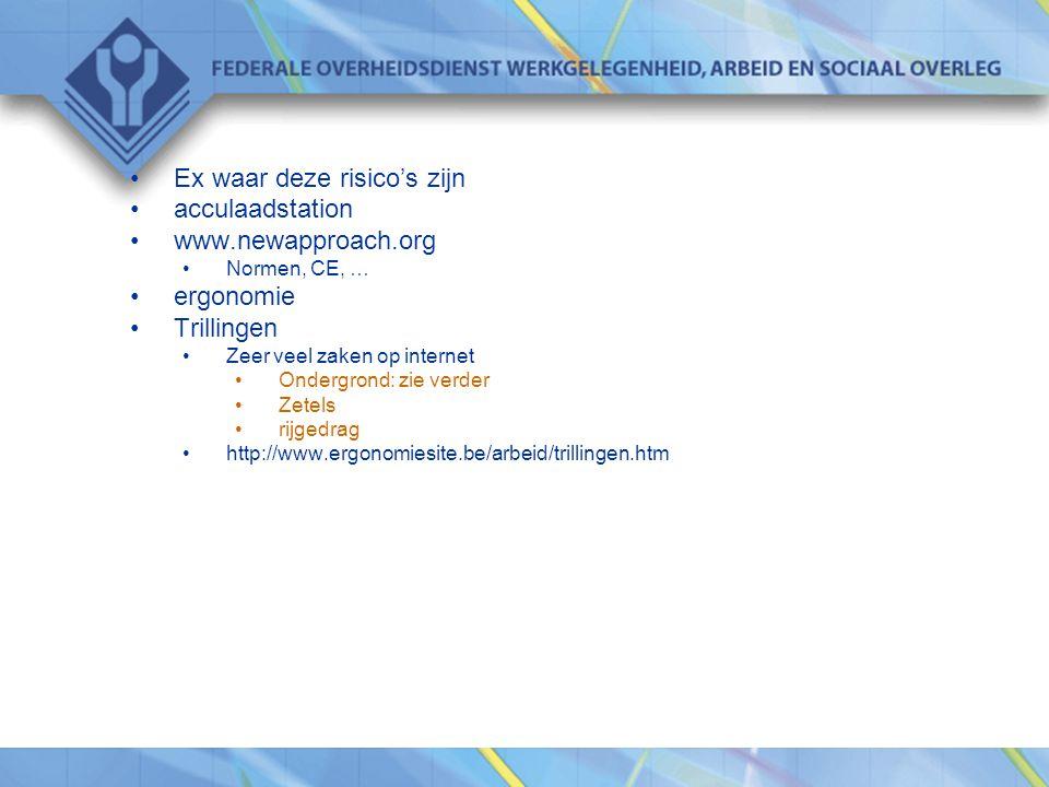 •Ex waar deze risico's zijn •acculaadstation •www.newapproach.org •Normen, CE, … •ergonomie •Trillingen •Zeer veel zaken op internet •Ondergrond: zie