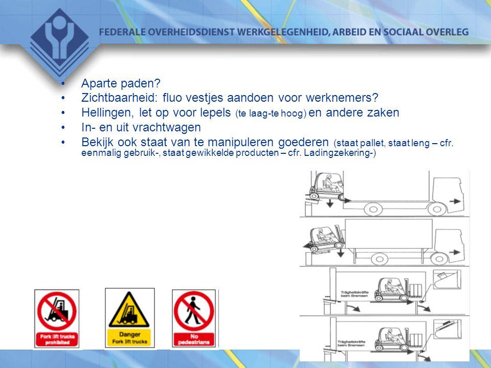 •Aparte paden? •Zichtbaarheid: fluo vestjes aandoen voor werknemers? •Hellingen, let op voor lepels (te laag-te hoog) en andere zaken •In- en uit vrac