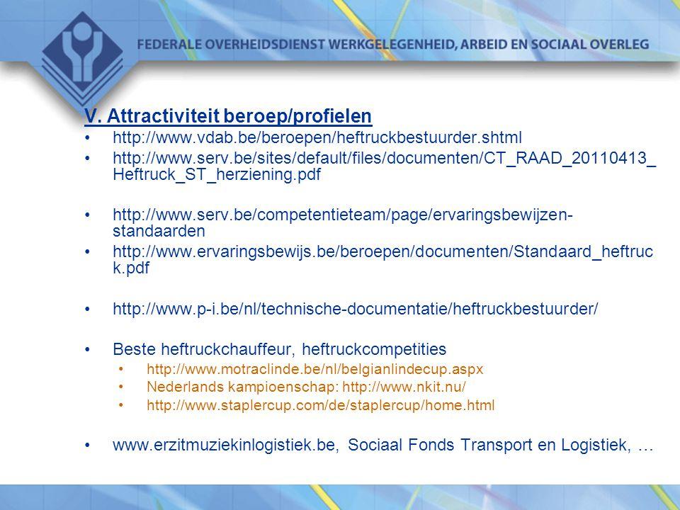 V. Attractiviteit beroep/profielen •http://www.vdab.be/beroepen/heftruckbestuurder.shtml •http://www.serv.be/sites/default/files/documenten/CT_RAAD_20