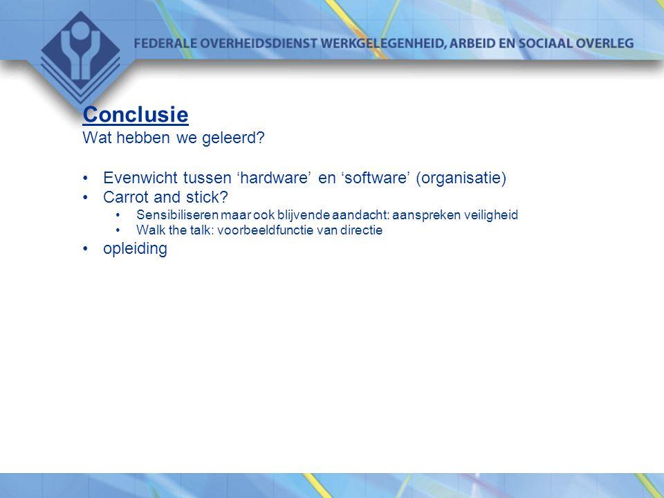 Conclusie Wat hebben we geleerd? •Evenwicht tussen 'hardware' en 'software' (organisatie) •Carrot and stick? •Sensibiliseren maar ook blijvende aandac