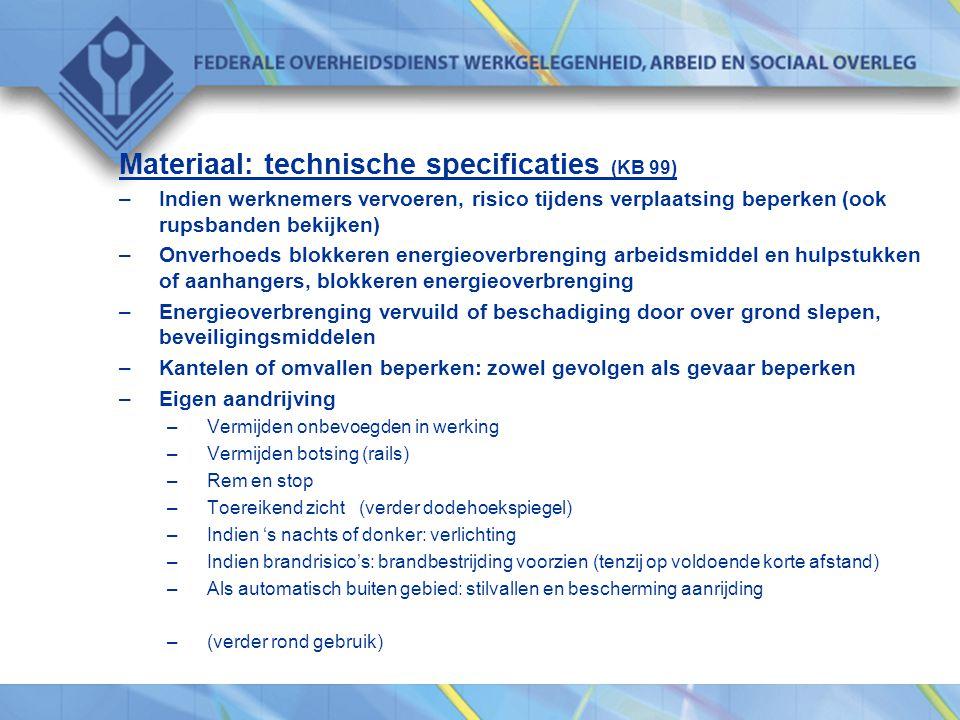 Materiaal: technische specificaties (KB 99) –Indien werknemers vervoeren, risico tijdens verplaatsing beperken (ook rupsbanden bekijken) –Onverhoeds b