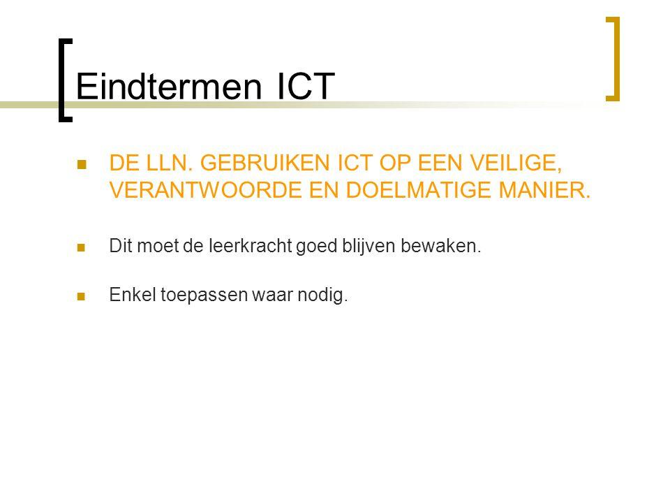 Eindtermen ICT  DE LLN.GEBRUIKEN ICT OP EEN VEILIGE, VERANTWOORDE EN DOELMATIGE MANIER.