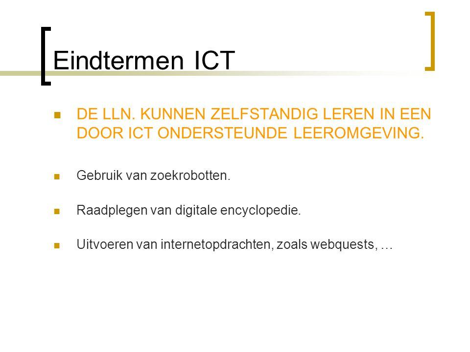Eindtermen ICT  DE LLN.KUNNEN ZELFSTANDIG LEREN IN EEN DOOR ICT ONDERSTEUNDE LEEROMGEVING.
