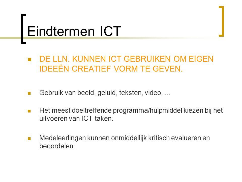 Eindtermen ICT  DE LLN.KUNNEN ICT GEBRUIKEN OM EIGEN IDEEËN CREATIEF VORM TE GEVEN.