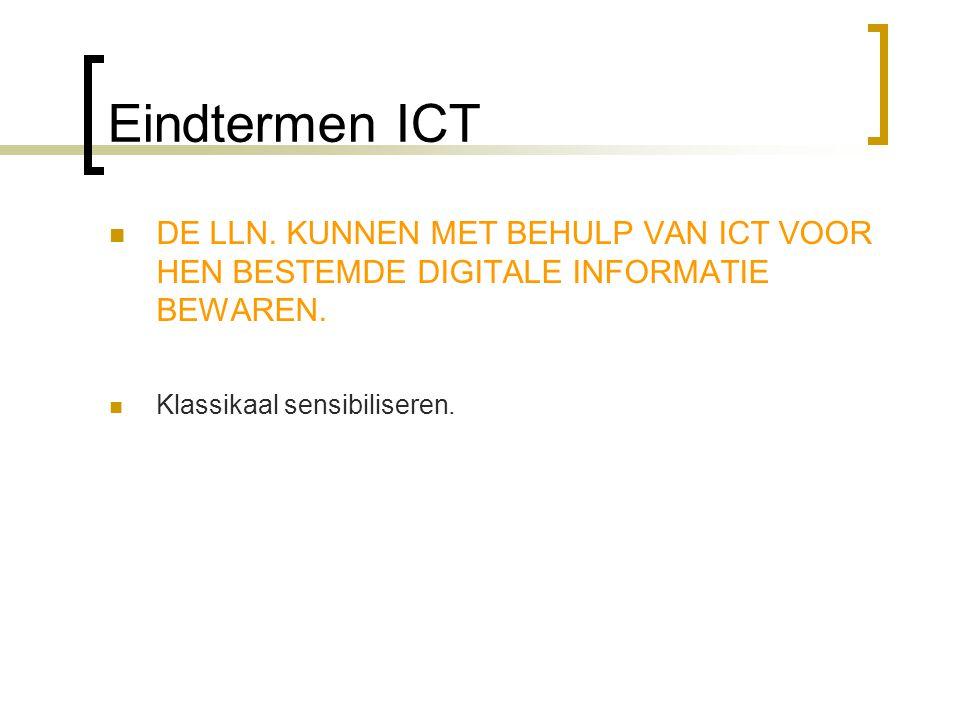 Eindtermen ICT  DE LLN.KUNNEN MET BEHULP VAN ICT VOOR HEN BESTEMDE DIGITALE INFORMATIE BEWAREN.