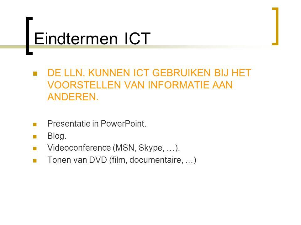 Eindtermen ICT  DE LLN.KUNNEN ICT GEBRUIKEN BIJ HET VOORSTELLEN VAN INFORMATIE AAN ANDEREN.