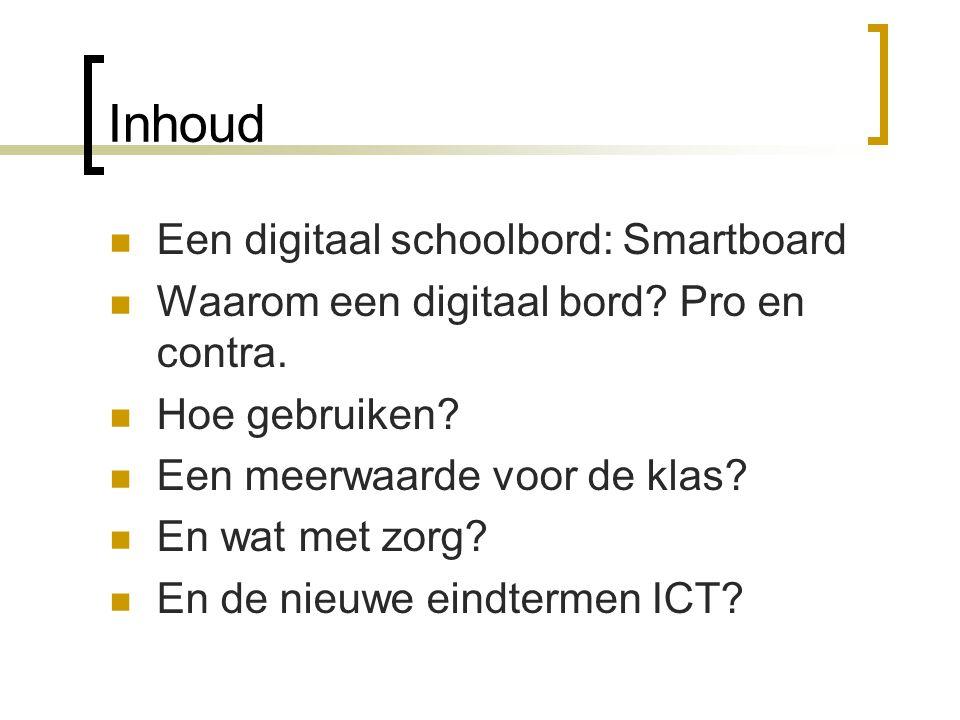 Inhoud  Een digitaal schoolbord: Smartboard  Waarom een digitaal bord.