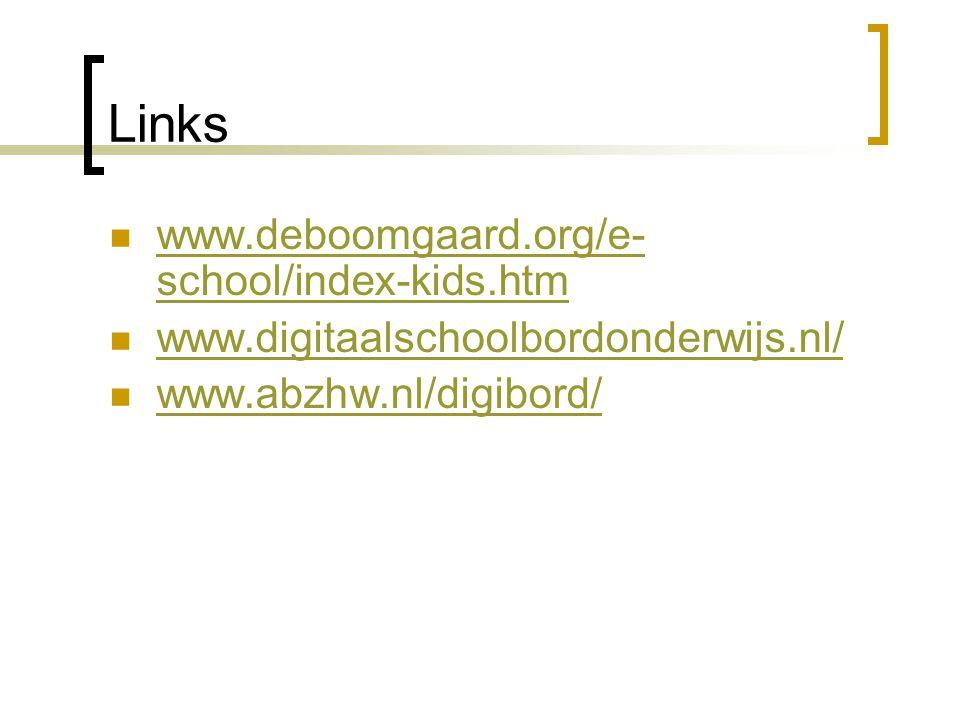 Links  www.deboomgaard.org/e- school/index-kids.htm www.deboomgaard.org/e- school/index-kids.htm  www.digitaalschoolbordonderwijs.nl/ www.digitaalschoolbordonderwijs.nl/  www.abzhw.nl/digibord/ www.abzhw.nl/digibord/