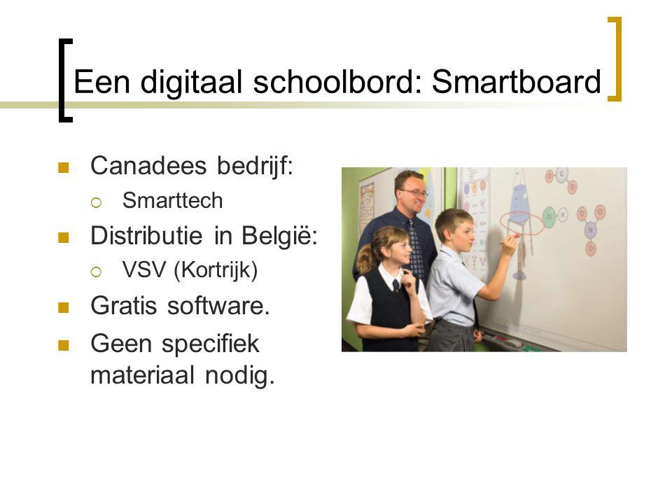 Een digitaal schoolbord: Smartboard  Canadees bedrijf:  Smarttech  Distributie in België:  VSV (Kortrijk)  Gratis software.