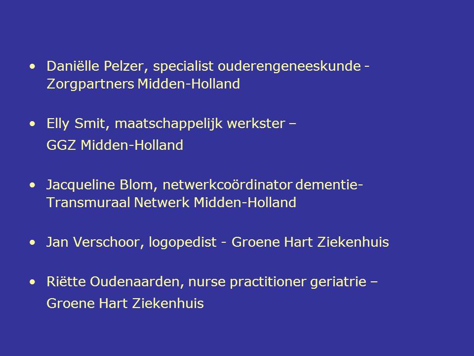 •Daniëlle Pelzer, specialist ouderengeneeskunde - Zorgpartners Midden-Holland •Elly Smit, maatschappelijk werkster – GGZ Midden-Holland •Jacqueline Bl