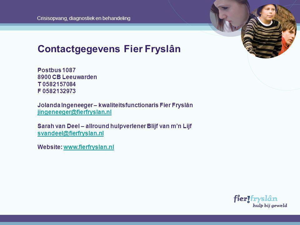 Crisisopvang, diagnostiek en behandeling Contactgegevens Fier Fryslân Postbus 1087 8900 CB Leeuwarden T 0582157084 F 0582132973 Jolanda Ingeneeger – k