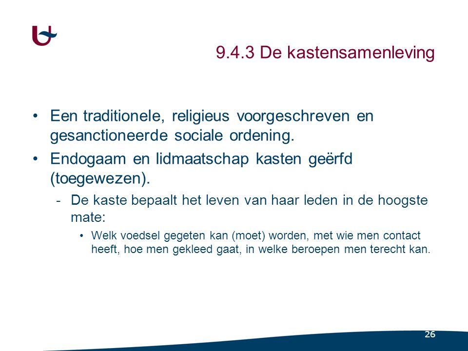 26 9.4.3 De kastensamenleving •Een traditionele, religieus voorgeschreven en gesanctioneerde sociale ordening.