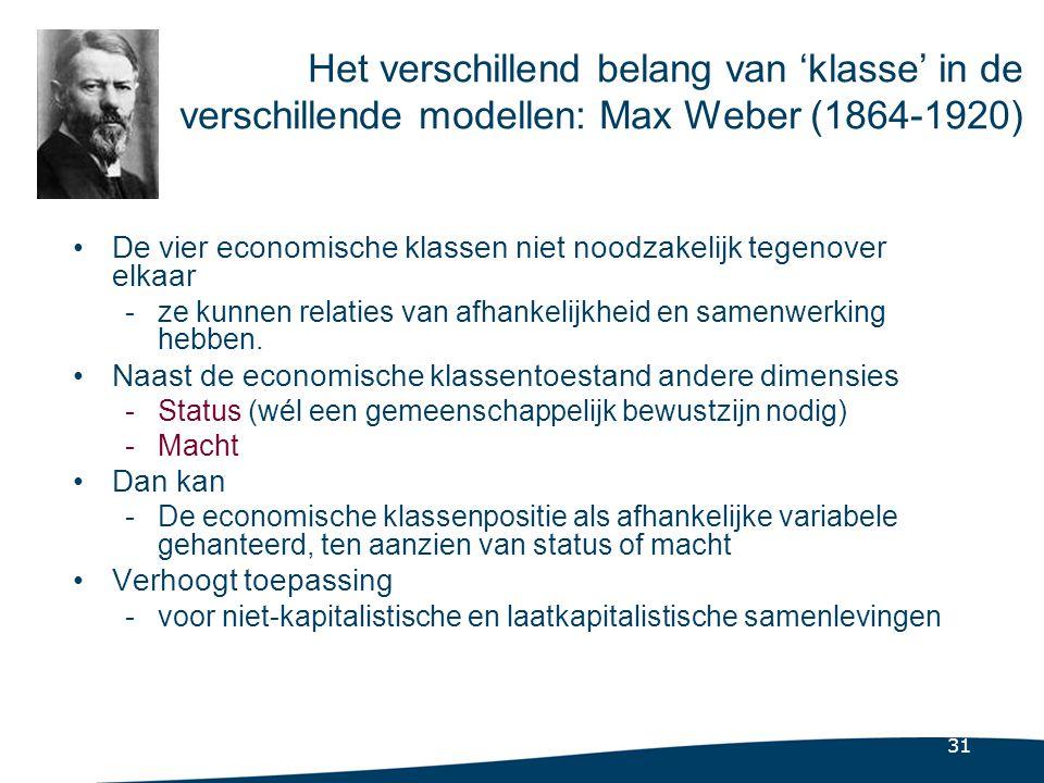 31 Het verschillend belang van 'klasse' in de verschillende modellen: Max Weber (1864-1920) •De vier economische klassen niet noodzakelijk tegenover elkaar -ze kunnen relaties van afhankelijkheid en samenwerking hebben.