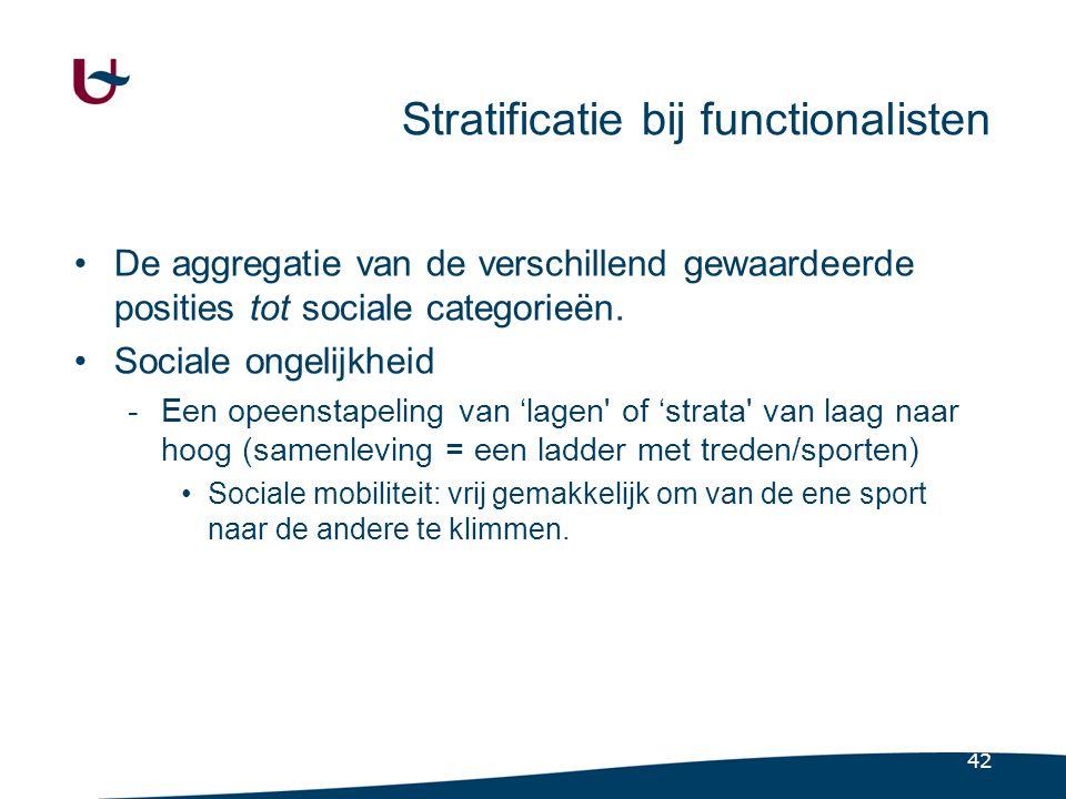 42 Stratificatie bij functionalisten •De aggregatie van de verschillend gewaardeerde posities tot sociale categorieën.