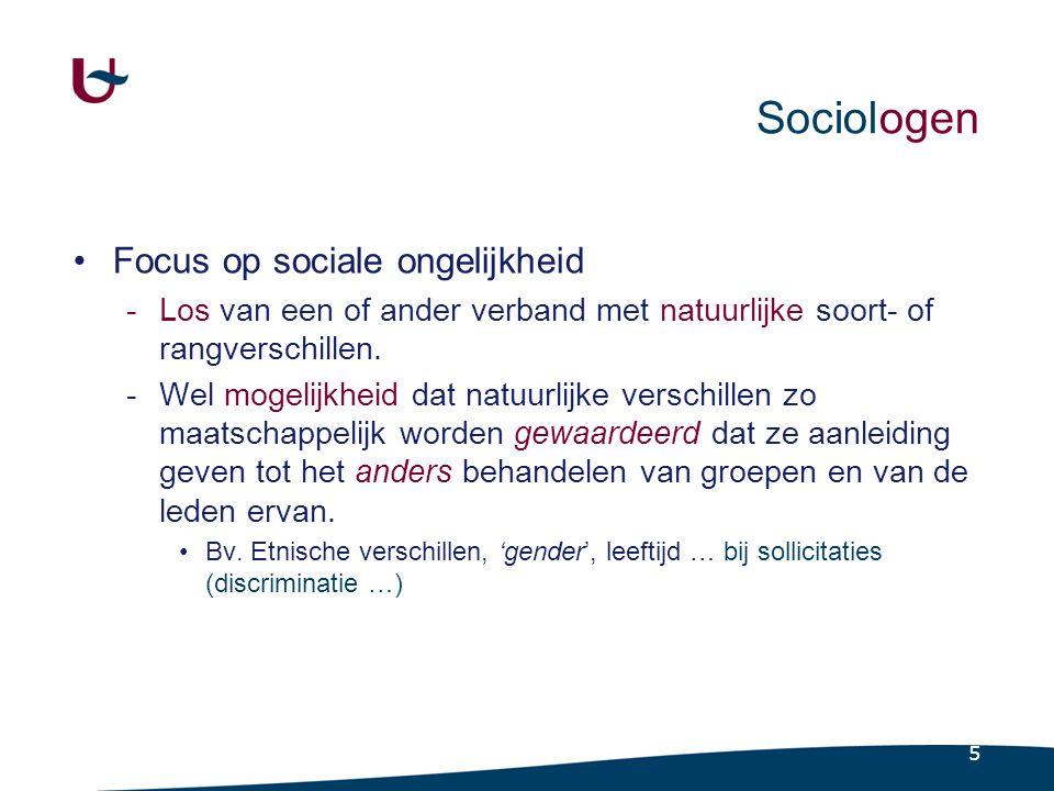 5 Sociologen •Focus op sociale ongelijkheid -Los van een of ander verband met natuurlijke soort- of rangverschillen.
