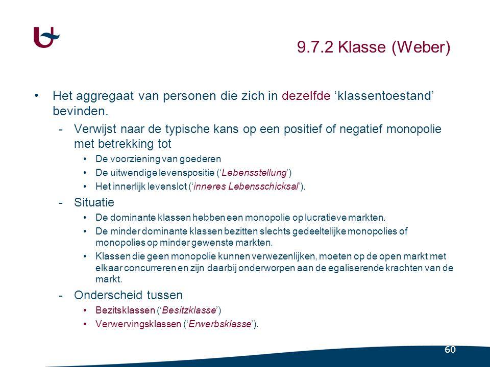 60 9.7.2 Klasse (Weber) •Het aggregaat van personen die zich in dezelfde 'klassentoestand' bevinden.