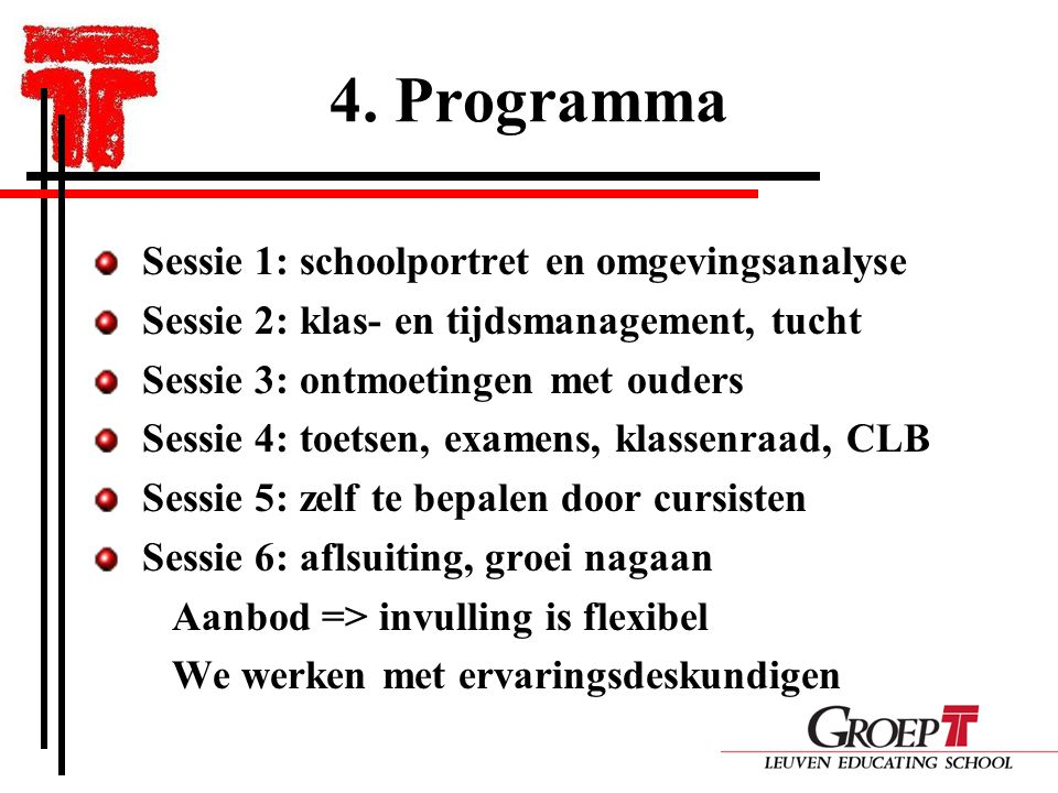 4. Programma Sessie 1: schoolportret en omgevingsanalyse Sessie 2: klas- en tijdsmanagement, tucht Sessie 3: ontmoetingen met ouders Sessie 4: toetsen