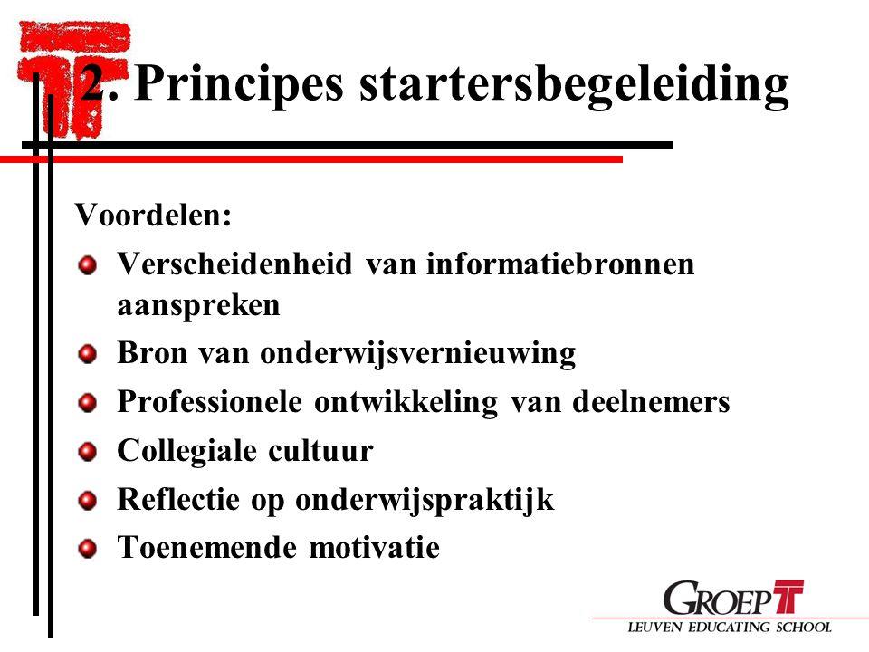 2. Principes startersbegeleiding Voordelen: Verscheidenheid van informatiebronnen aanspreken Bron van onderwijsvernieuwing Professionele ontwikkeling