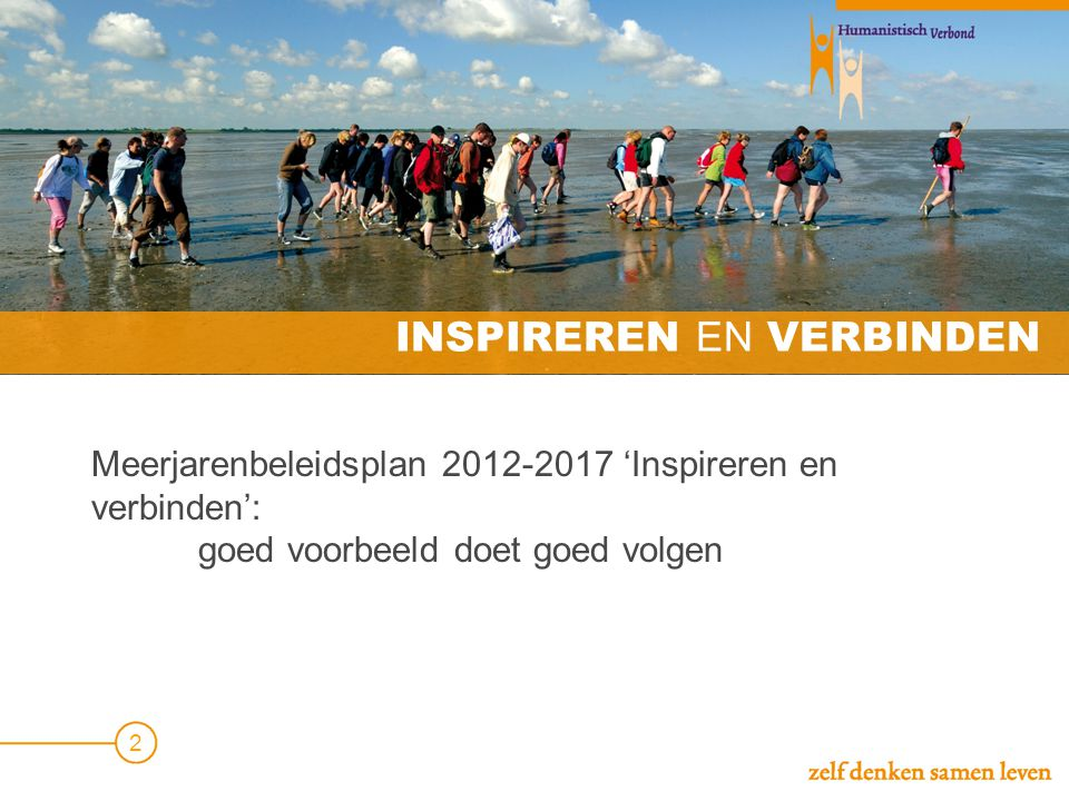 KERNDOEL Doel: meer mensen inspireren en stimuleren de humanistische levensvisie te ontwikkelen om het leven als zinvol te ervaren een humane samenleving te bevorderen Adagium: humanisme is een inspirerende manier van leven 3