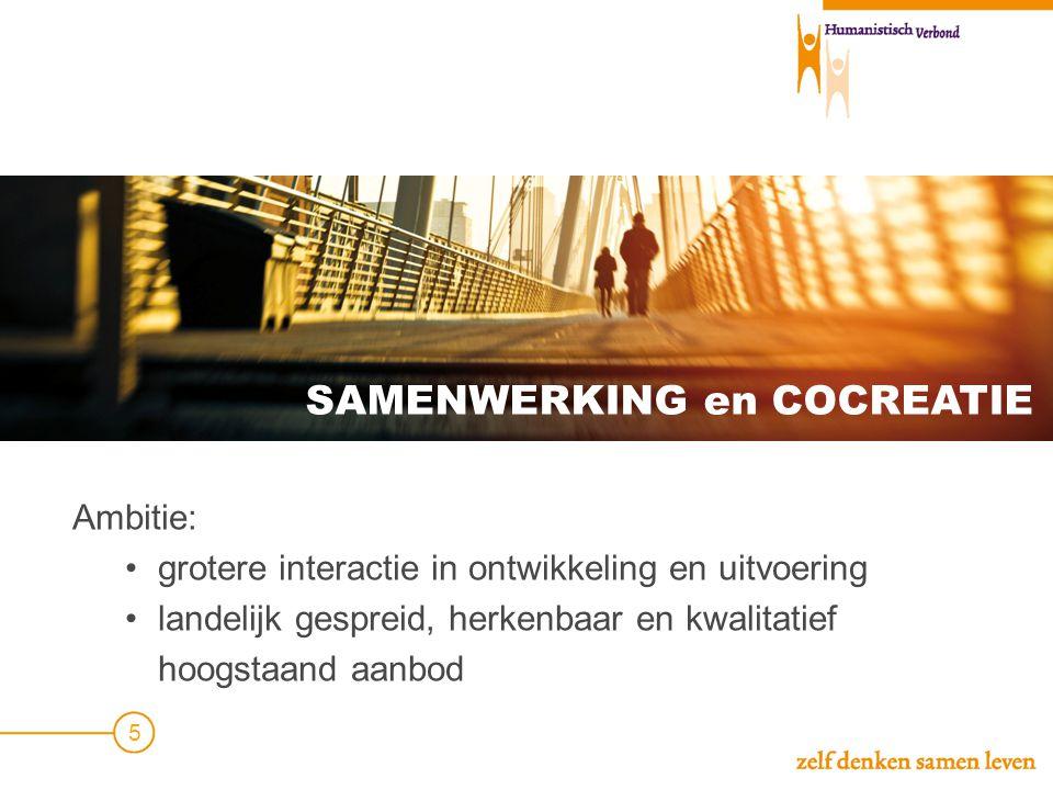 SAMENWERKING en COCREATIE Ambitie: •grotere interactie in ontwikkeling en uitvoering •landelijk gespreid, herkenbaar en kwalitatief hoogstaand aanbod