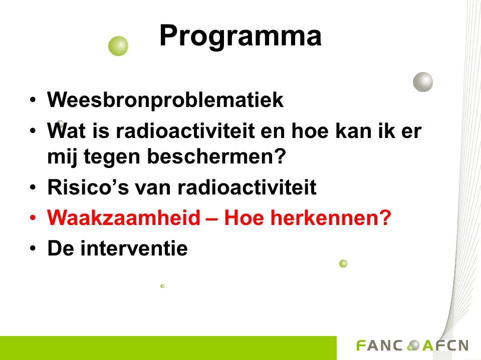 Programma •Weesbronproblematiek •Wat is radioactiviteit en hoe kan ik er mij tegen beschermen? •Risico's van radioactiviteit •Waakzaamheid – Hoe herke
