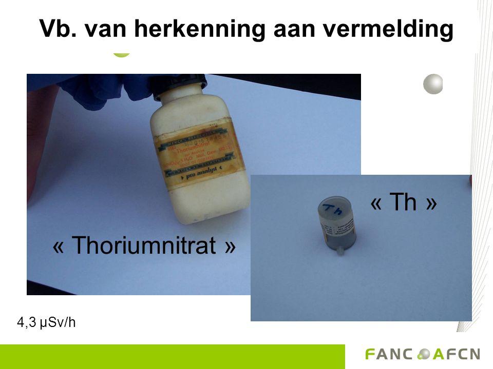 « Thoriumnitrat » Vb. van herkenning aan vermelding « Th » 4,3 µSv/h