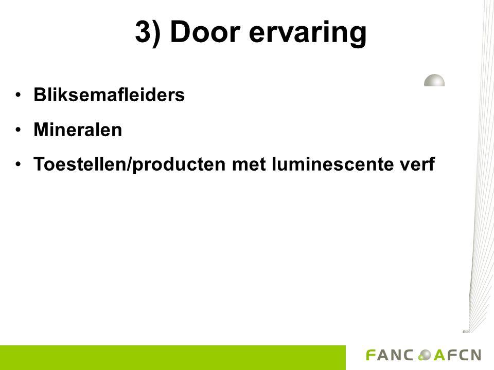3) Door ervaring •Bliksemafleiders •Mineralen •Toestellen/producten met luminescente verf