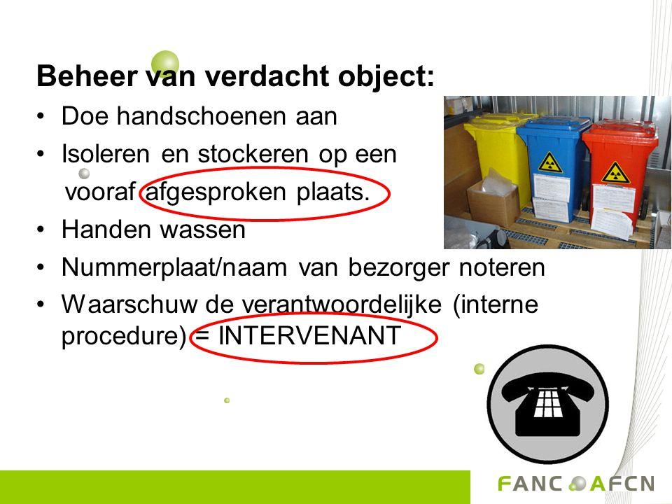 Beheer van verdacht object: •Doe handschoenen aan •Isoleren en stockeren op een vooraf afgesproken plaats. •Handen wassen •Nummerplaat/naam van bezorg